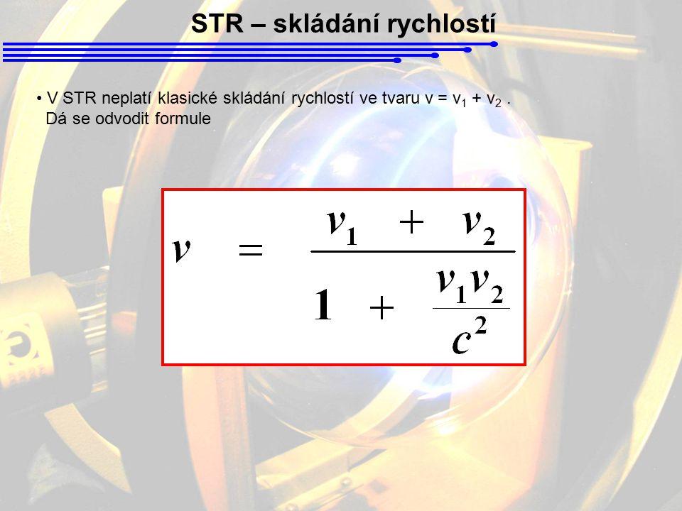 STR – skládání rychlostí V STR neplatí klasické skládání rychlostí ve tvaru v = v 1 + v 2. Dá se odvodit formule