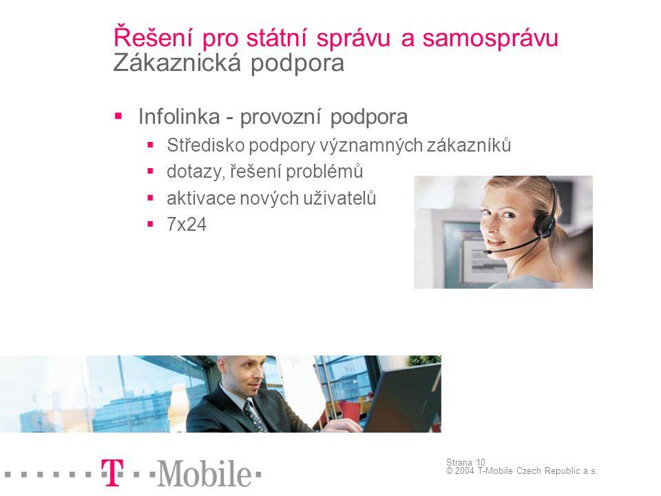 Strana 10 © 2004 T-Mobile Czech Republic a.s. Řešení pro státní správu a samosprávu Zákaznická podpora  Infolinka - provozní podpora  Středisko podp