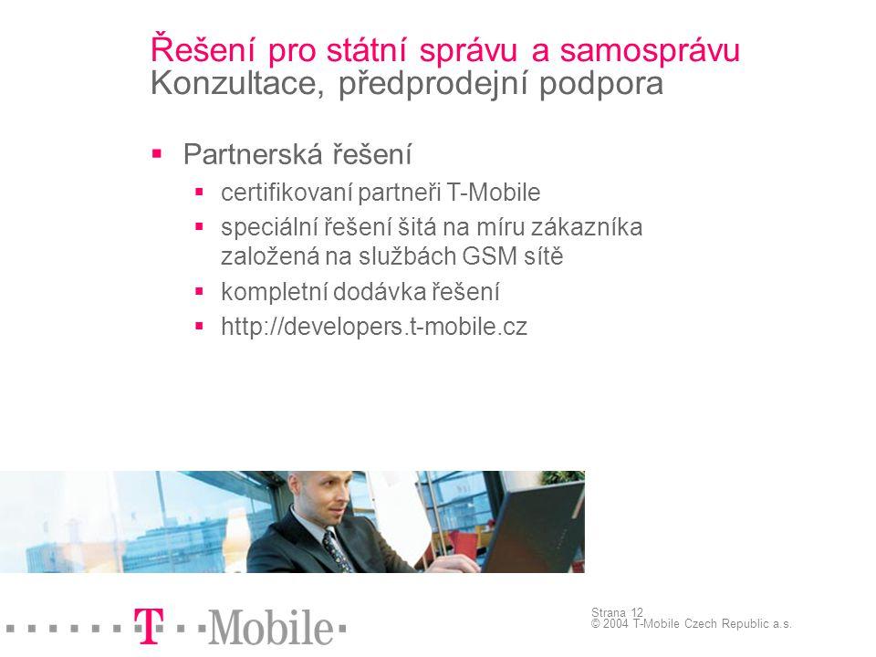 Strana 12 © 2004 T-Mobile Czech Republic a.s. Řešení pro státní správu a samosprávu Konzultace, předprodejní podpora  Partnerská řešení  certifikova