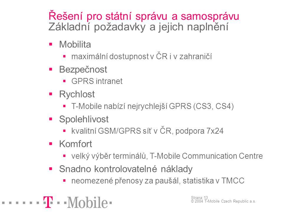 Strana 13 © 2004 T-Mobile Czech Republic a.s. Řešení pro státní správu a samosprávu Základní požadavky a jejich naplnění  Mobilita  maximální dostup