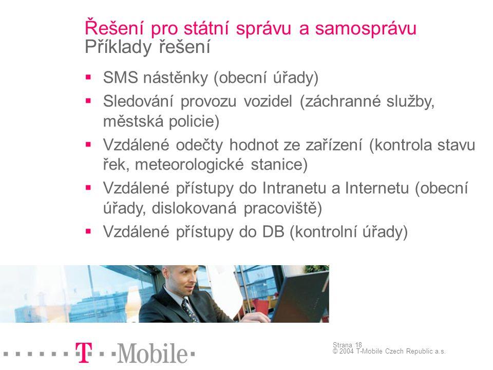 Strana 18 © 2004 T-Mobile Czech Republic a.s. Řešení pro státní správu a samosprávu Příklady řešení  SMS nástěnky (obecní úřady)  Sledování provozu