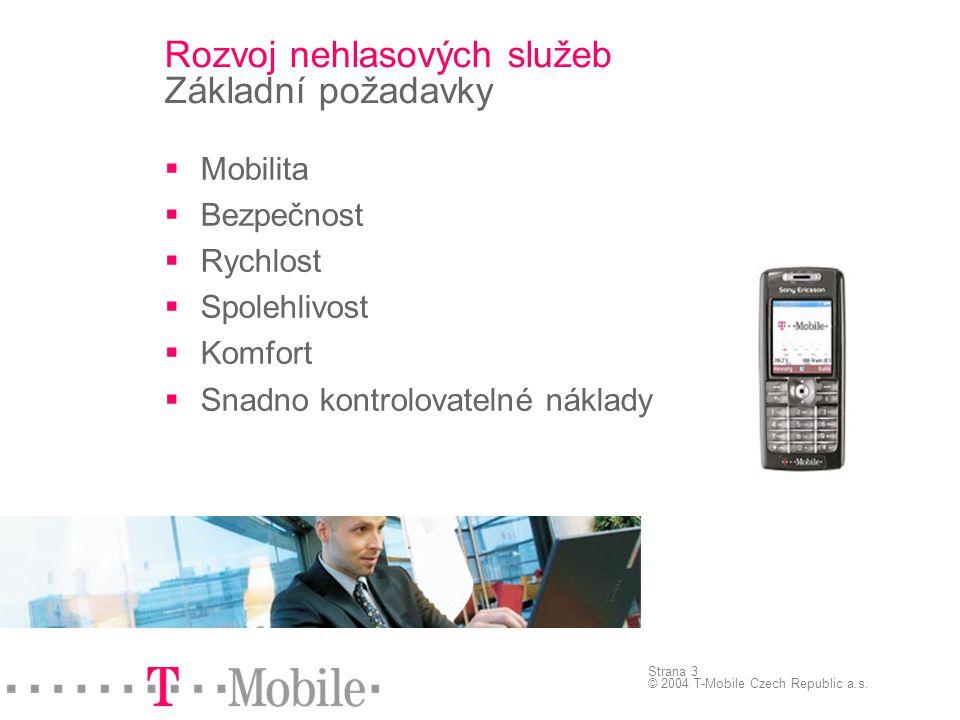Strana 3 © 2004 T-Mobile Czech Republic a.s.  Mobilita  Bezpečnost  Rychlost  Spolehlivost  Komfort  Snadno kontrolovatelné náklady Rozvoj nehla