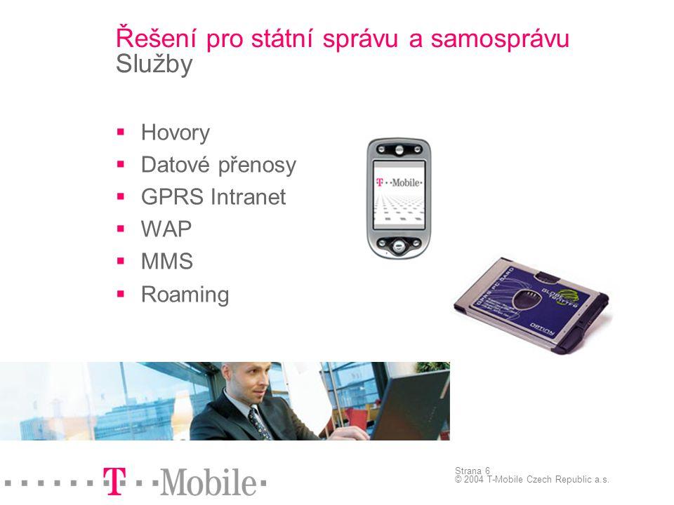 Strana 6 © 2004 T-Mobile Czech Republic a.s. Řešení pro státní správu a samosprávu Služby  Hovory  Datové přenosy  GPRS Intranet  WAP  MMS  Roam