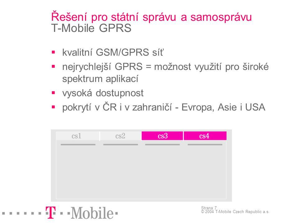 Strana 7 © 2004 T-Mobile Czech Republic a.s.  kvalitní GSM/GPRS síť  nejrychlejší GPRS = možnost využití pro široké spektrum aplikací  vysoká dostu