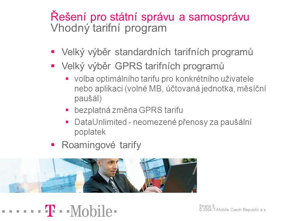 Strana 8 © 2004 T-Mobile Czech Republic a.s. Řešení pro státní správu a samosprávu Vhodný tarifní program  Velký výběr standardních tarifních program