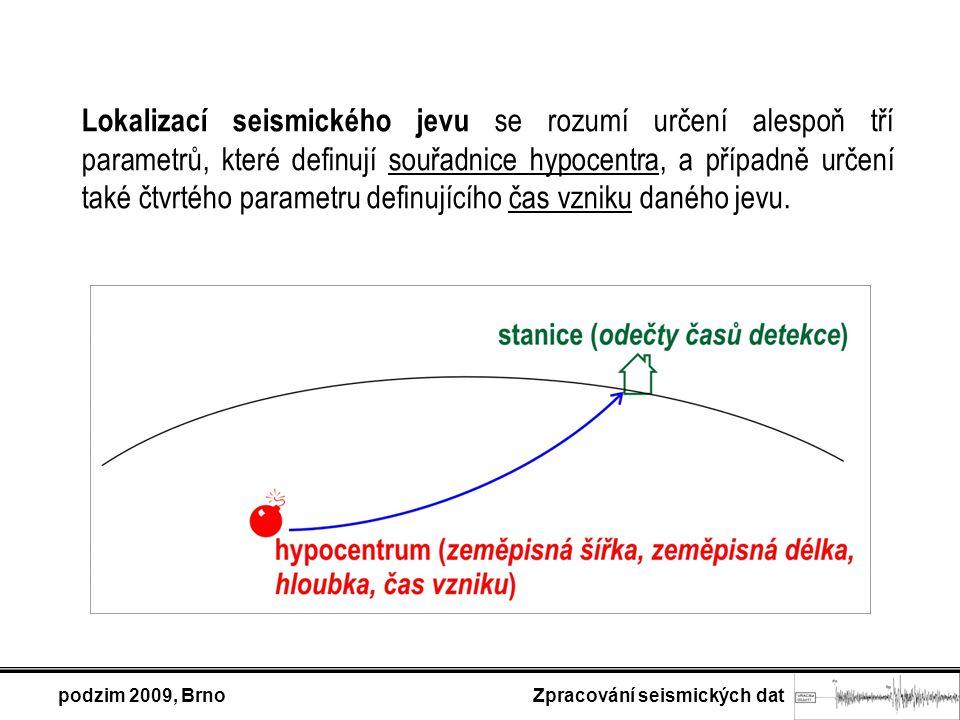 podzim 2009, Brno Zpracování seismických dat Lokalizací seismického jevu se rozumí určení alespoň tří parametrů, které definují souřadnice hypocentra, a případně určení také čtvrtého parametru definujícího čas vzniku daného jevu.