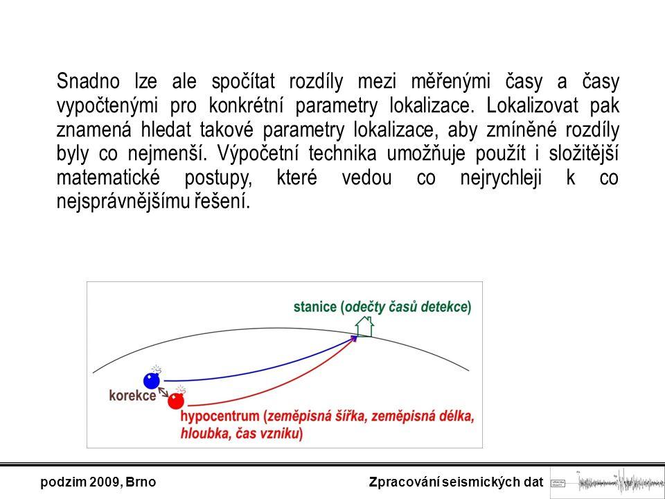 podzim 2009, Brno Zpracování seismických dat Snadno lze ale spočítat rozdíly mezi měřenými časy a časy vypočtenými pro konkrétní parametry lokalizace.