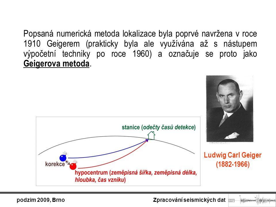 podzim 2009, Brno Zpracování seismických dat Popsaná numerická metoda lokalizace byla poprvé navržena v roce 1910 Geigerem (prakticky byla ale využívána až s nástupem výpočetní techniky po roce 1960) a označuje se proto jako Geigerova metoda.