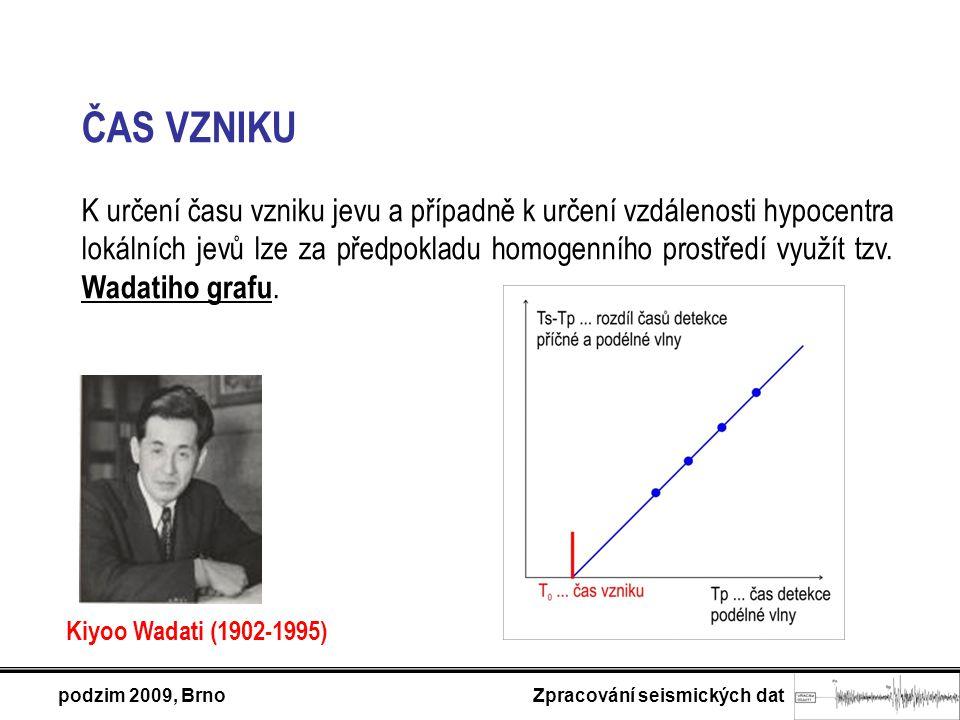 podzim 2009, Brno Zpracování seismických dat ČAS VZNIKU K určení času vzniku jevu a případně k určení vzdálenosti hypocentra lokálních jevů lze za předpokladu homogenního prostředí využít tzv.