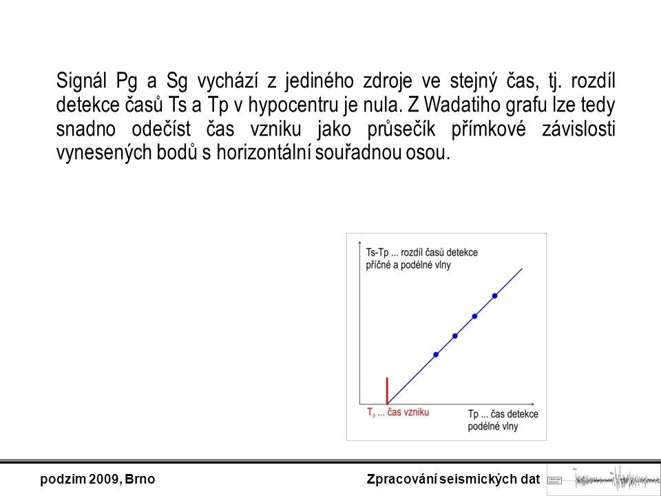 podzim 2009, Brno Zpracování seismických dat Signál Pg a Sg vychází z jediného zdroje ve stejný čas, tj.