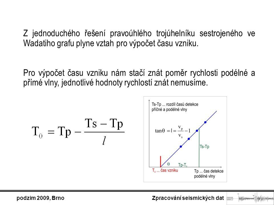 podzim 2009, Brno Zpracování seismických dat Z jednoduchého řešení pravoúhlého trojúhelníku sestrojeného ve Wadatiho grafu plyne vztah pro výpočet času vzniku.