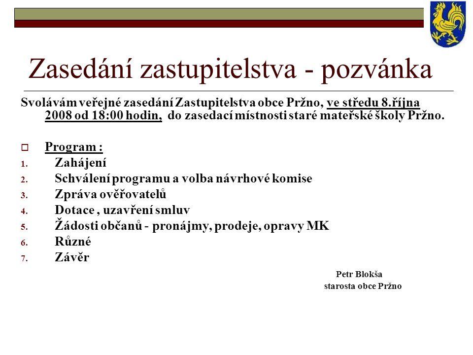 Zasedání zastupitelstva - pozvánka Svolávám veřejné zasedání Zastupitelstva obce Pržno, ve středu 8.října 2008 od 18:00 hodin, do zasedací místnosti s