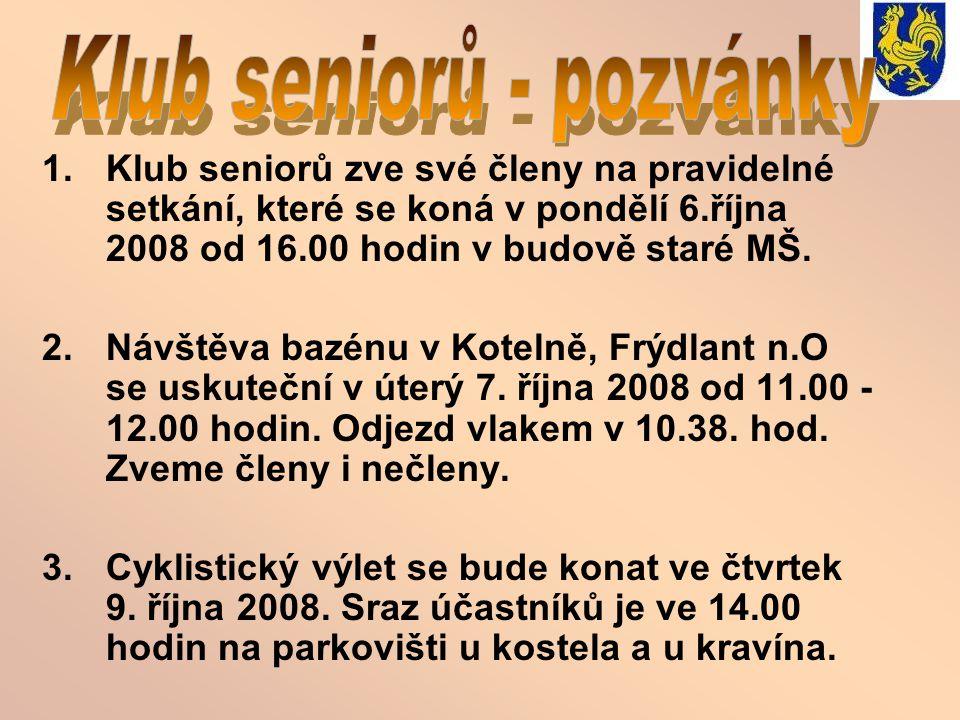 1.Klub seniorů zve své členy na pravidelné setkání, které se koná v pondělí 6.října 2008 od 16.00 hodin v budově staré MŠ. 2.Návštěva bazénu v Kotelně