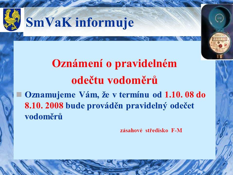 SmVaK informuje Oznámení o pravidelném odečtu vodoměrů Oznamujeme Vám, že v termínu od 1.10. 08 do 8.10. 2008 bude prováděn pravidelný odečet vodoměrů