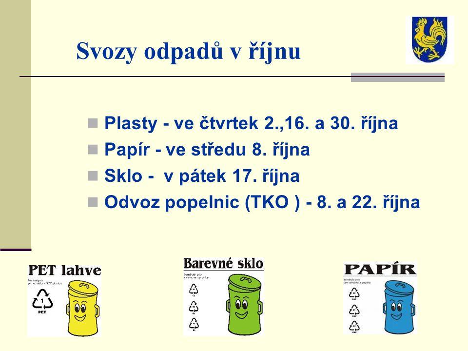 Svozy odpadů v říjnu Plasty - ve čtvrtek 2.,16. a 30. října Papír - ve středu 8. října Sklo - v pátek 17. října Odvoz popelnic (TKO ) - 8. a 22. října