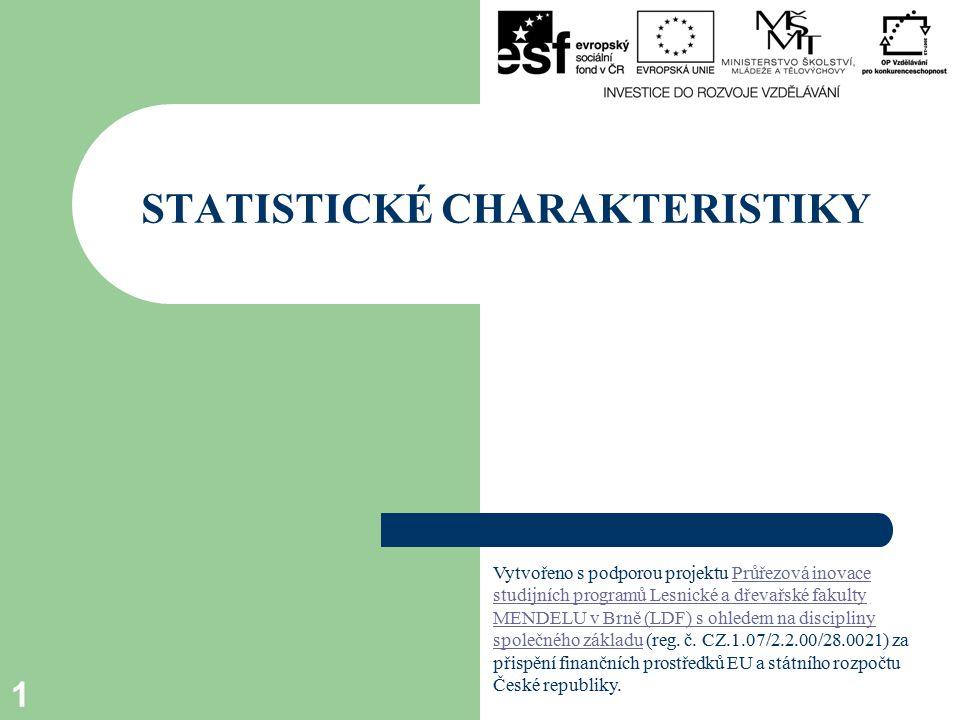 STATISTICKÉ CHARAKTERISTIKY 1 Vytvořeno s podporou projektu Průřezová inovace studijních programů Lesnické a dřevařské fakulty MENDELU v Brně (LDF) s