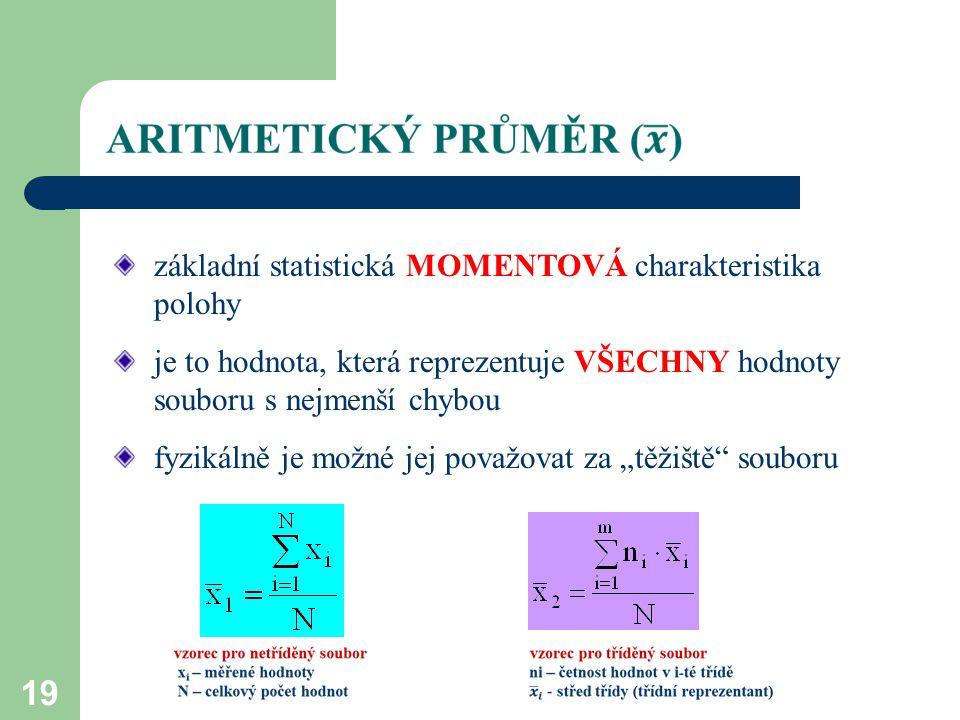 19 základní statistická MOMENTOVÁ charakteristika polohy je to hodnota, která reprezentuje VŠECHNY hodnoty souboru s nejmenší chybou fyzikálně je možn