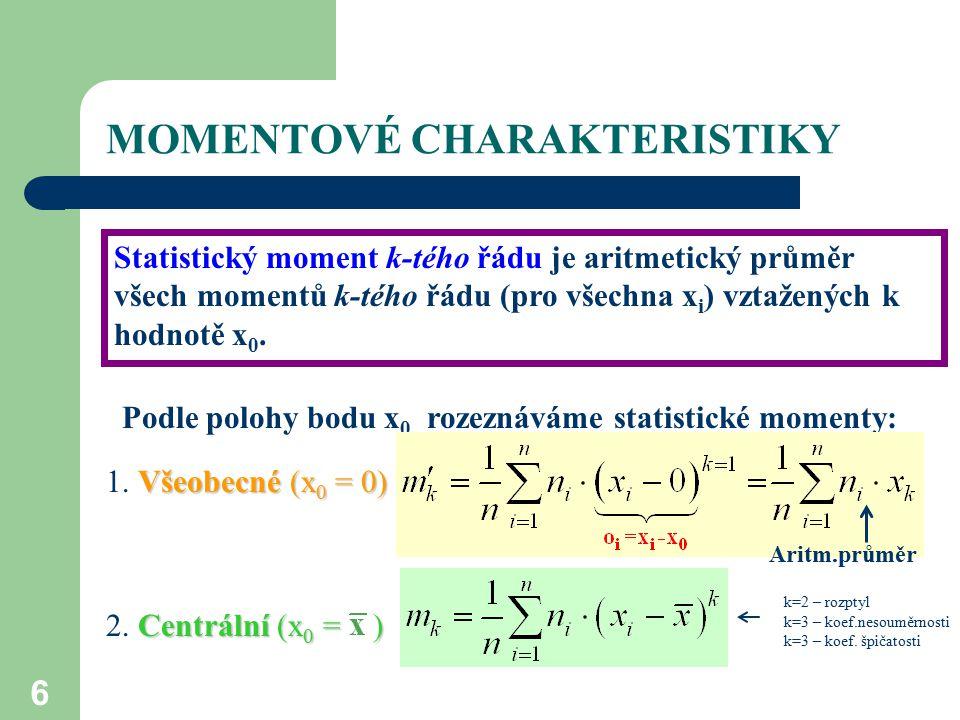 6 Centrální (x 0 = ) 2. Centrální (x 0 = ) MOMENTOVÉ CHARAKTERISTIKY Statistický moment k-tého řádu je aritmetický průměr všech momentů k-tého řádu (p
