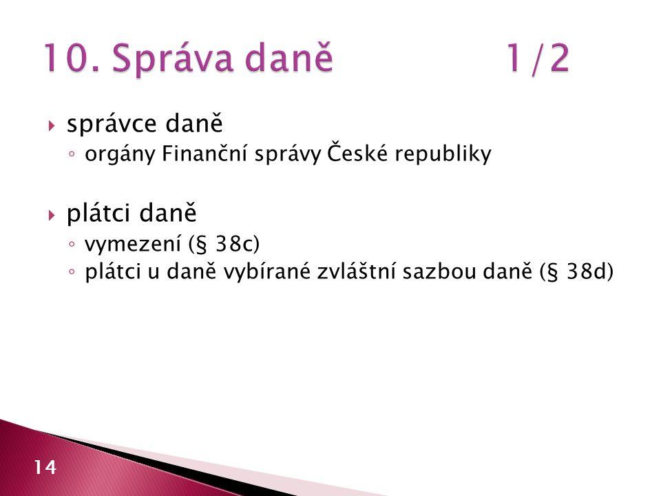  správce daně ◦ orgány Finanční správy České republiky  plátci daně ◦ vymezení (§ 38c) ◦ plátci u daně vybírané zvláštní sazbou daně (§ 38d) 14