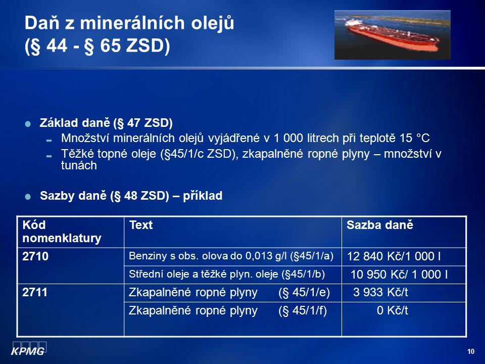 10 Daň z minerálních olejů (§ 44 - § 65 ZSD) Základ daně (§ 47 ZSD) Množství minerálních olejů vyjádřené v 1 000 litrech při teplotě 15 °C Těžké topné