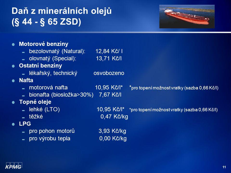 11 Daň z minerálních olejů (§ 44 - § 65 ZSD) Motorové benzíny bezolovnatý (Natural): 12,84 Kč/ l olovnatý (Special): 13,71 Kč/l Ostatní benzíny lékařs