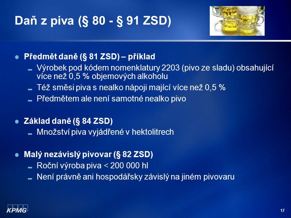 17 Daň z piva (§ 80 - § 91 ZSD) Předmět daně (§ 81 ZSD) – příklad Výrobek pod kódem nomenklatury 2203 (pivo ze sladu) obsahující více než 0,5 % objemo