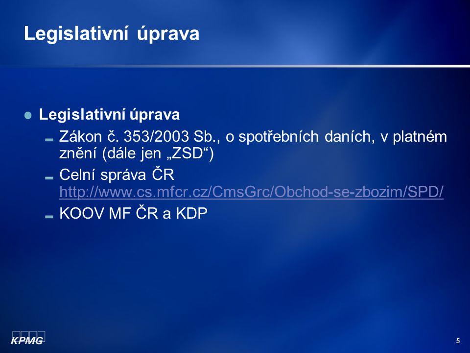 """5 Legislativní úprava Zákon č. 353/2003 Sb., o spotřebních daních, v platném znění (dále jen """"ZSD"""") Celní správa ČR http://www.cs.mfcr.cz/CmsGrc/Obcho"""