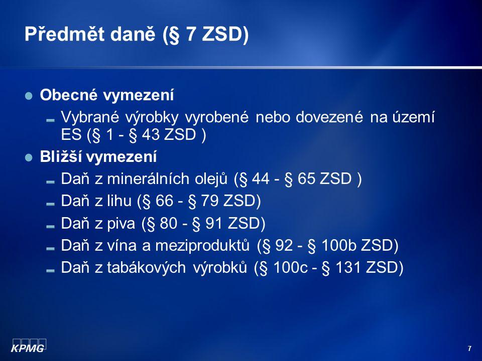 7 Předmět daně (§ 7 ZSD) Obecné vymezení Vybrané výrobky vyrobené nebo dovezené na území ES (§ 1 - § 43 ZSD ) Bližší vymezení Daň z minerálních olejů