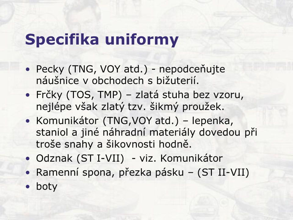 Specifika uniformy Pecky (TNG, VOY atd.) - nepodceňujte náušnice v obchodech s bižuterií. Frčky (TOS, TMP) – zlatá stuha bez vzoru, nejlépe však zlatý