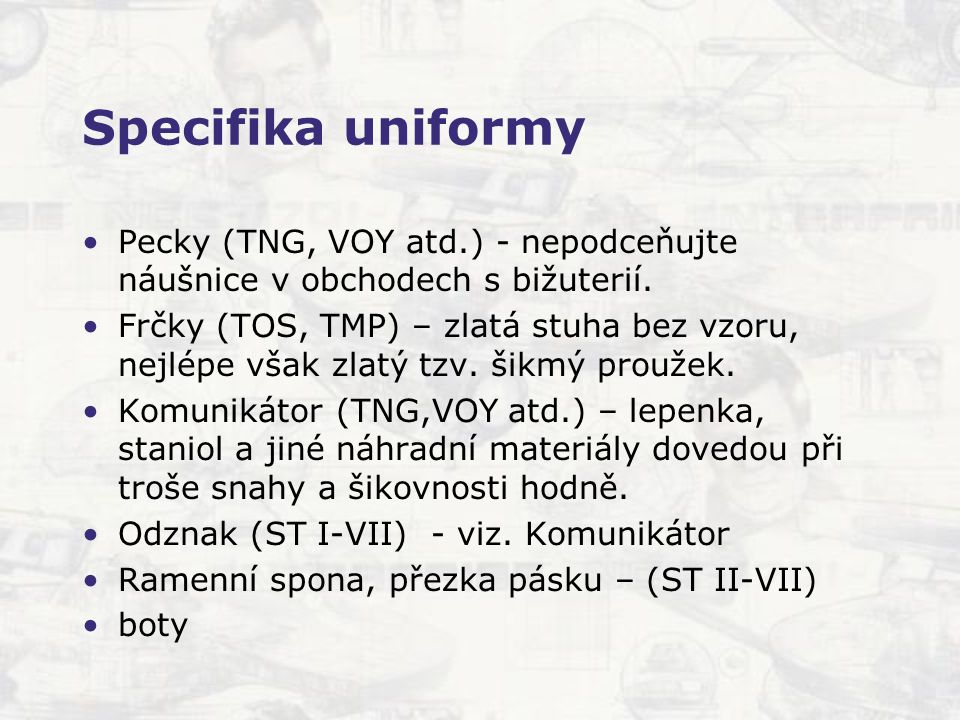 Specifika uniformy Pecky (TNG, VOY atd.) - nepodceňujte náušnice v obchodech s bižuterií.