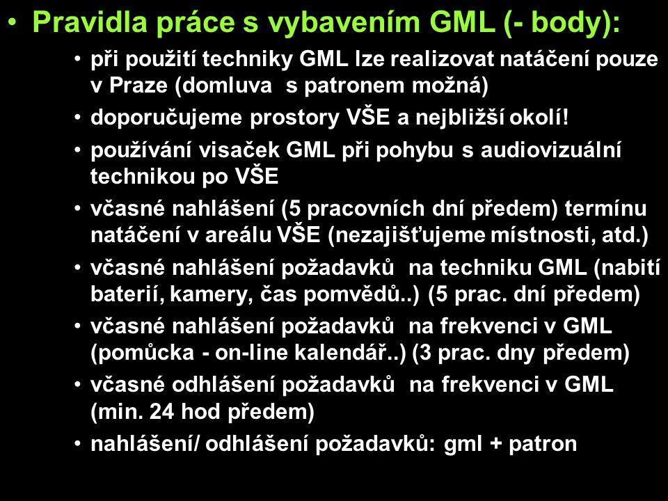 Pravidla práce s vybavením GML (- body): při použití techniky GML lze realizovat natáčení pouze v Praze (domluva s patronem možná) doporučujeme prostory VŠE a nejbližší okolí.