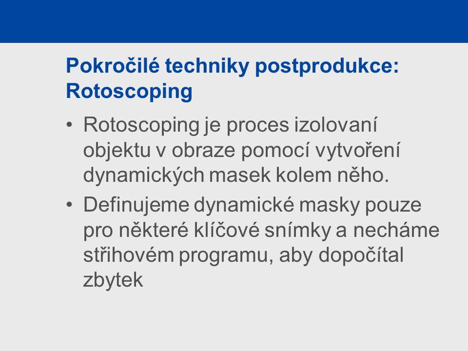Pokročilé techniky postprodukce: Rotoscoping Rotoscoping je proces izolovaní objektu v obraze pomocí vytvoření dynamických masek kolem něho.