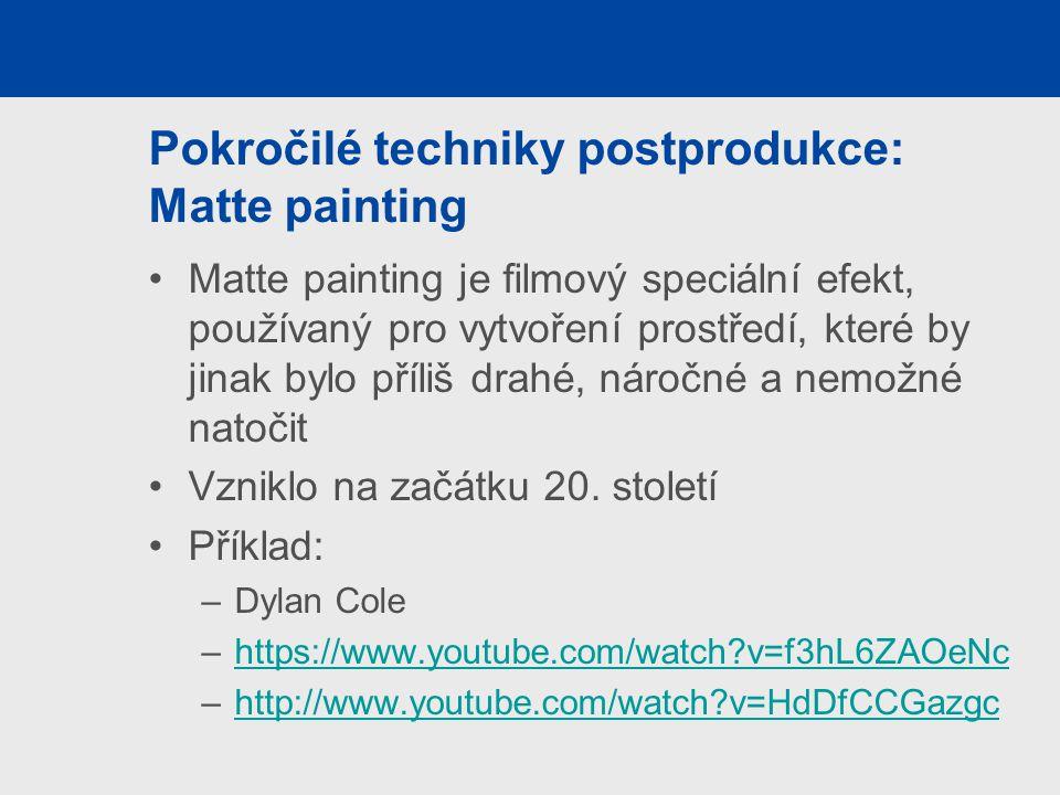 Pokročilé techniky postprodukce: Matte painting Matte painting je filmový speciální efekt, používaný pro vytvoření prostředí, které by jinak bylo příliš drahé, náročné a nemožné natočit Vzniklo na začátku 20.