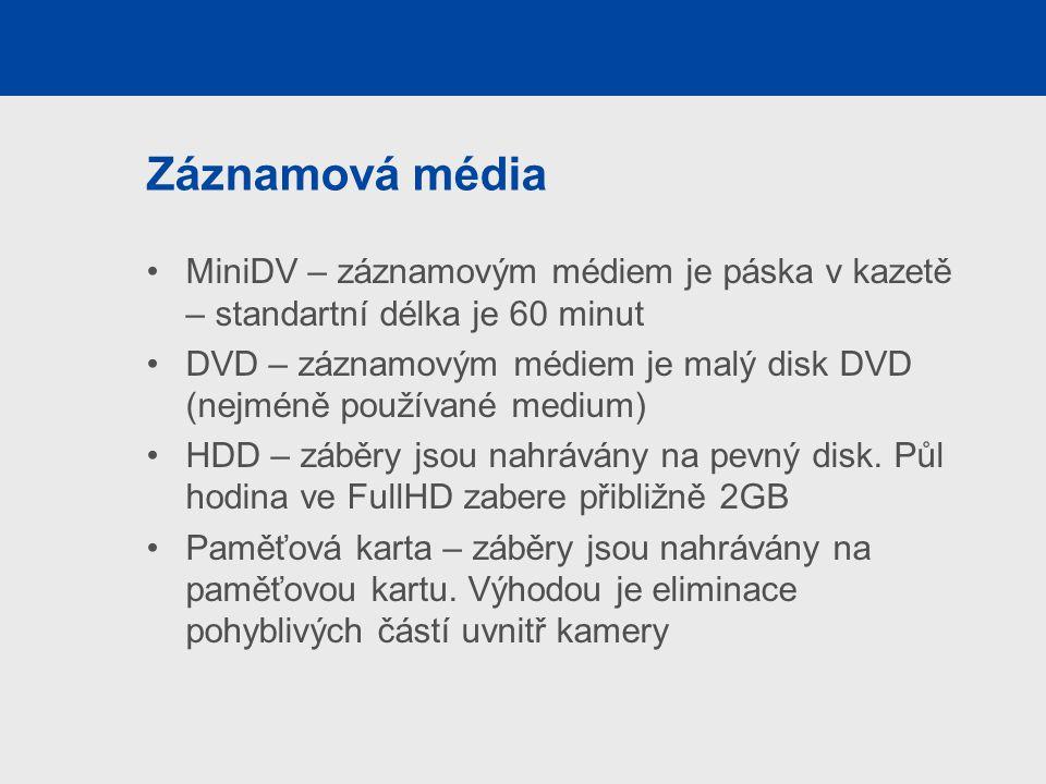 Záznamová média MiniDV – záznamovým médiem je páska v kazetě – standartní délka je 60 minut DVD – záznamovým médiem je malý disk DVD (nejméně používané medium) HDD – záběry jsou nahrávány na pevný disk.