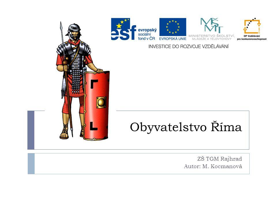 Obyvatelstvo Říma ZŠ TGM Rajhrad Autor: M. Kocmanová