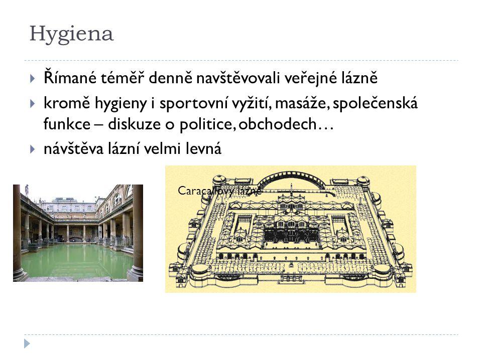 Hygiena  Římané téměř denně navštěvovali veřejné lázně  kromě hygieny i sportovní vyžití, masáže, společenská funkce – diskuze o politice, obchodech