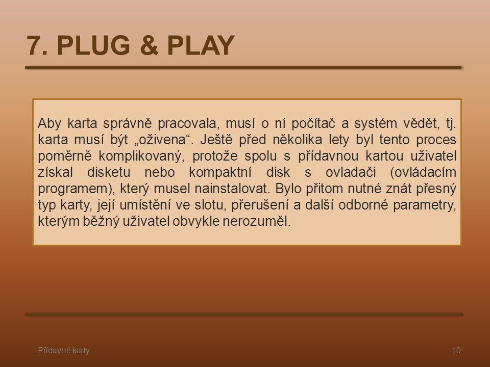 """7. PLUG & PLAY Přídavné karty10 Aby karta správně pracovala, musí o ní počítač a systém vědět, tj. karta musí být """"oživena"""". Ještě před několika lety"""