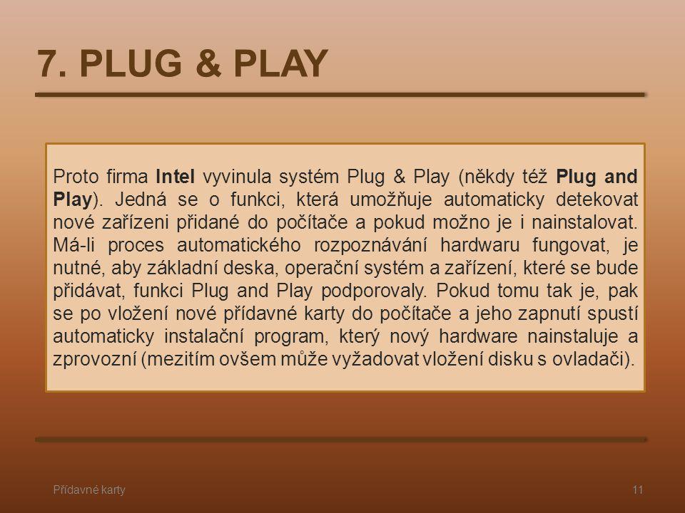 7. PLUG & PLAY Přídavné karty11 Proto firma Intel vyvinula systém Plug & Play (někdy též Plug and Play). Jedná se o funkci, která umožňuje automaticky