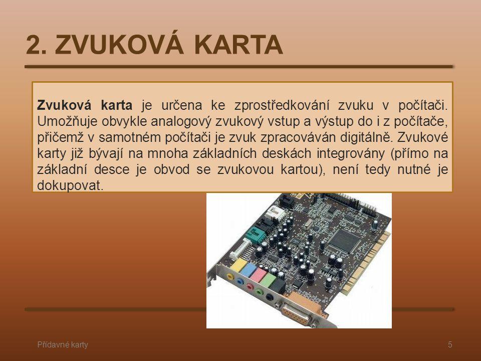 2. ZVUKOVÁ KARTA Přídavné karty5 Zvuková karta je určena ke zprostředkování zvuku v počítači. Umožňuje obvykle analogový zvukový vstup a výstup do i z