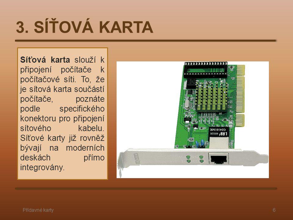 3. SÍŤOVÁ KARTA Přídavné karty6 Síťová karta slouží k připojení počítače k počítačové síti. To, že je sítová karta součástí počítače, poznáte podle sp