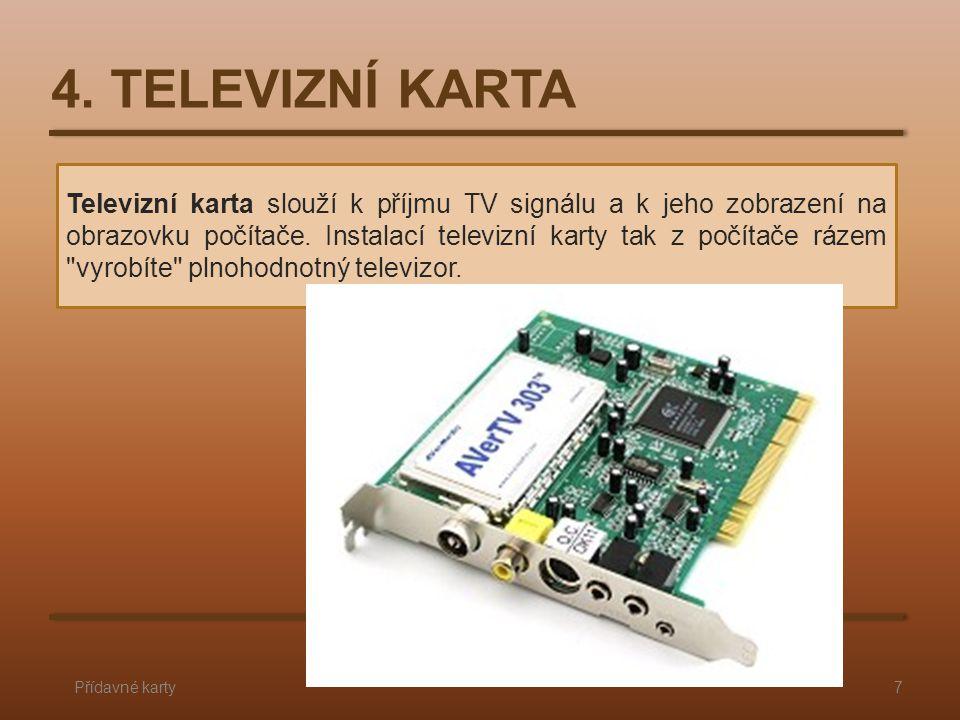 Televizní karta slouží k příjmu TV signálu a k jeho zobrazení na obrazovku počítače. Instalací televizní karty tak z počítače rázem