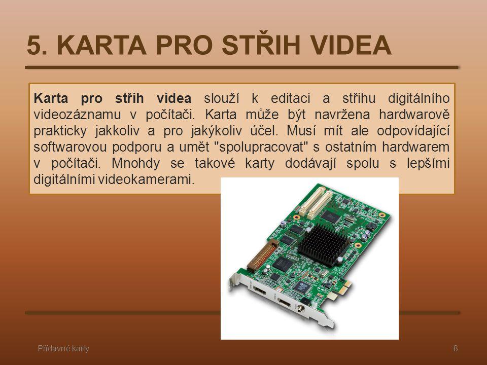 5. KARTA PRO STŘIH VIDEA Přídavné karty8 Karta pro střih videa slouží k editaci a střihu digitálního videozáznamu v počítači. Karta může být navržena