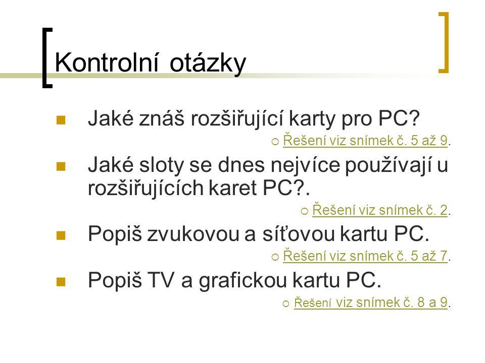 Kontrolní otázky Jaké znáš rozšiřující karty pro PC.