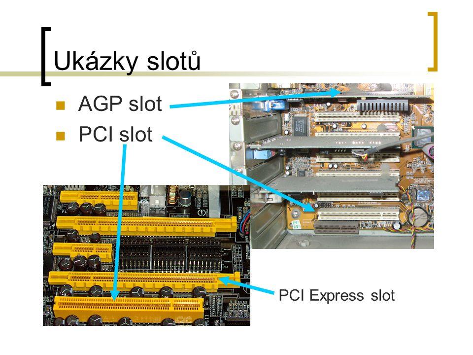 Ukázky slotů AGP slot PCI slot PCI Express slot