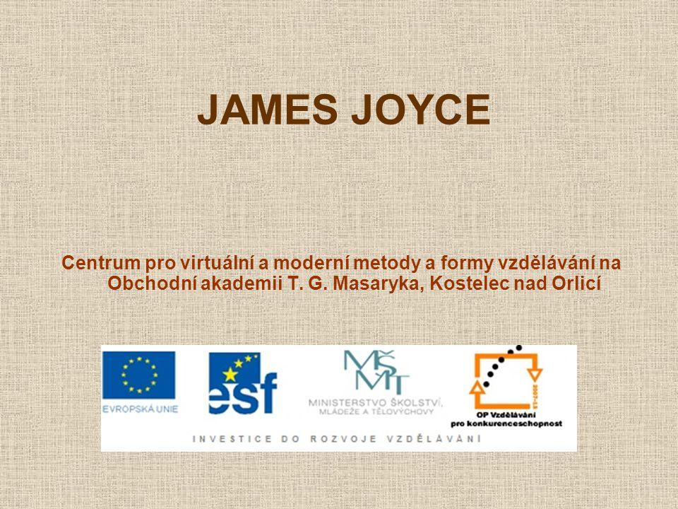 JAMES JOYCE Centrum pro virtuální a moderní metody a formy vzdělávání na Obchodní akademii T. G. Masaryka, Kostelec nad Orlicí