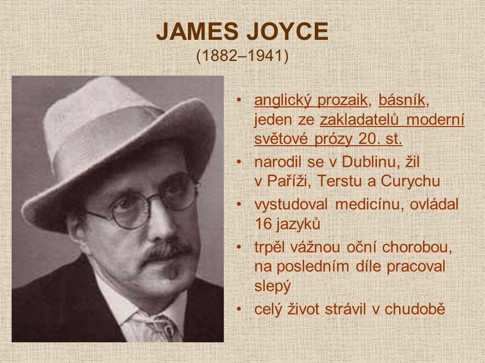 JAMES JOYCE (1882–1941) anglický prozaik, básník, jeden ze zakladatelů moderní světové prózy 20. st. narodil se v Dublinu, žil v Paříži, Terstu a Cury