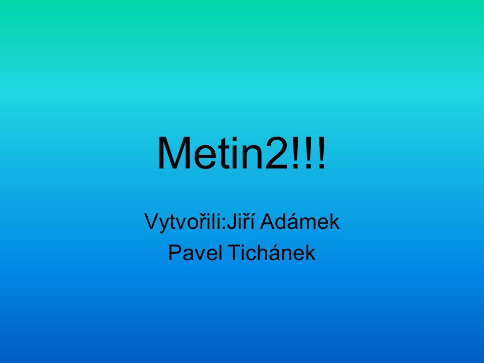 Metin2!!! Vytvořili:Jiří Adámek Pavel Tichánek