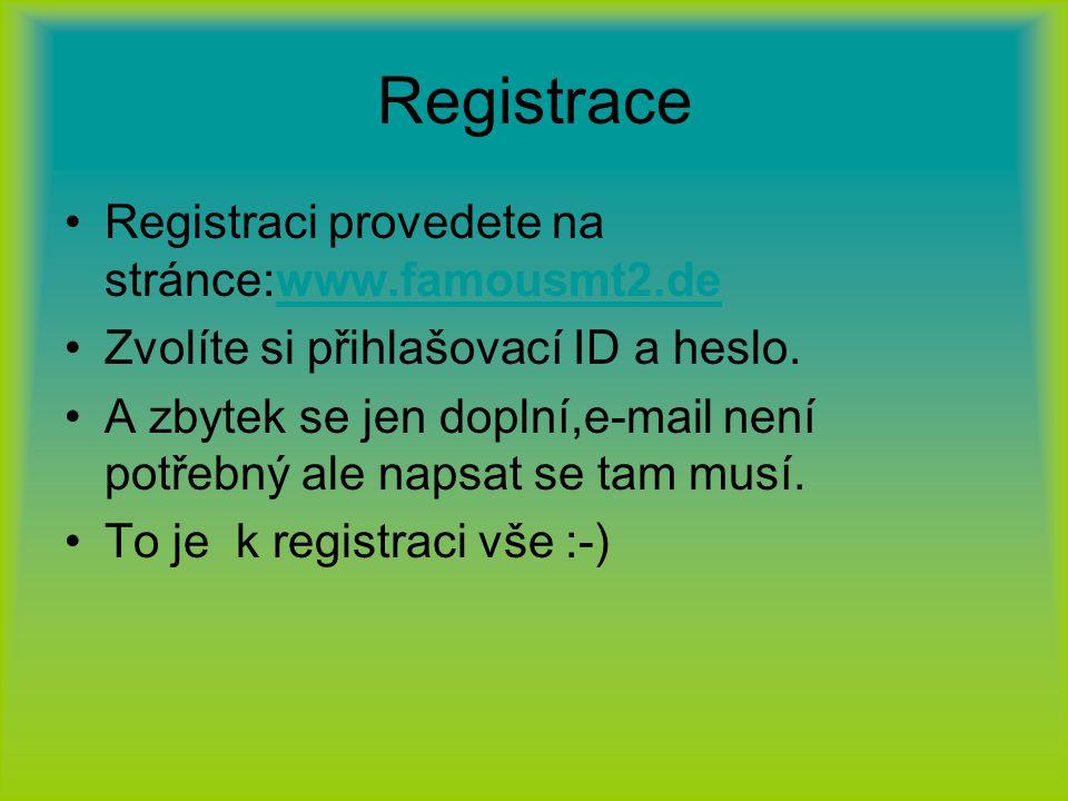 Registrace Registraci provedete na stránce:www.famousmt2.de Zvolíte si přihlašovací ID a heslo.