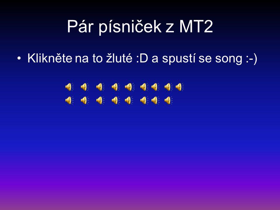 Pár písniček z MT2 Klikněte na to žluté :D a spustí se song :-)