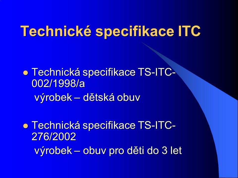 Technické specifikace ITC Technická specifikace TS-ITC- 002/1998/a Technická specifikace TS-ITC- 002/1998/a výrobek – dětská obuv výrobek – dětská obuv Technická specifikace TS-ITC- 276/2002 Technická specifikace TS-ITC- 276/2002 výrobek – obuv pro děti do 3 let výrobek – obuv pro děti do 3 let